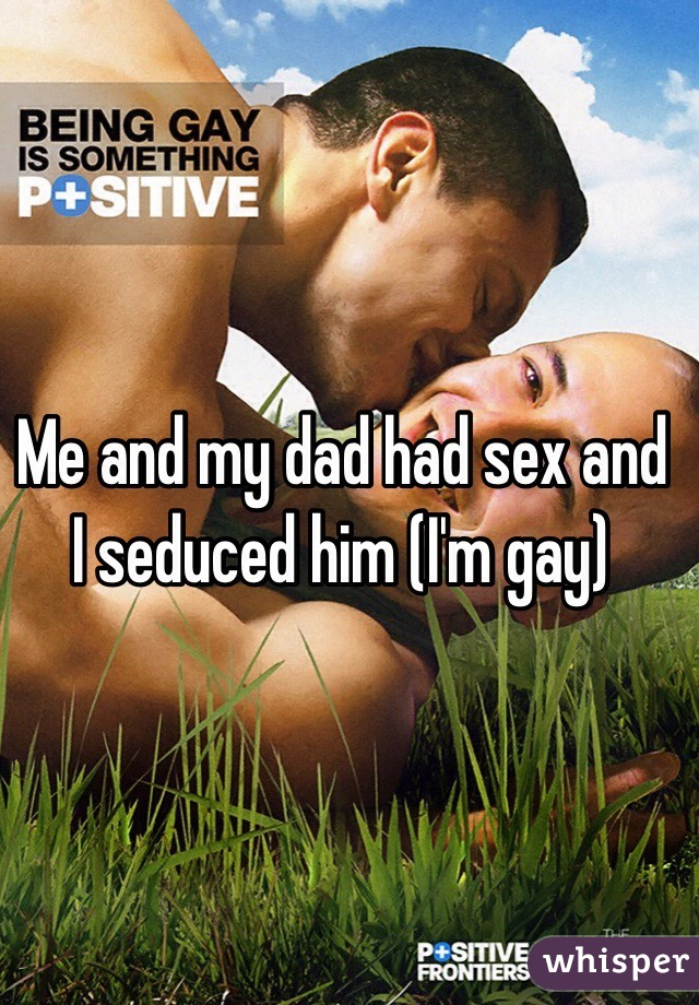 I had gay sex with my father