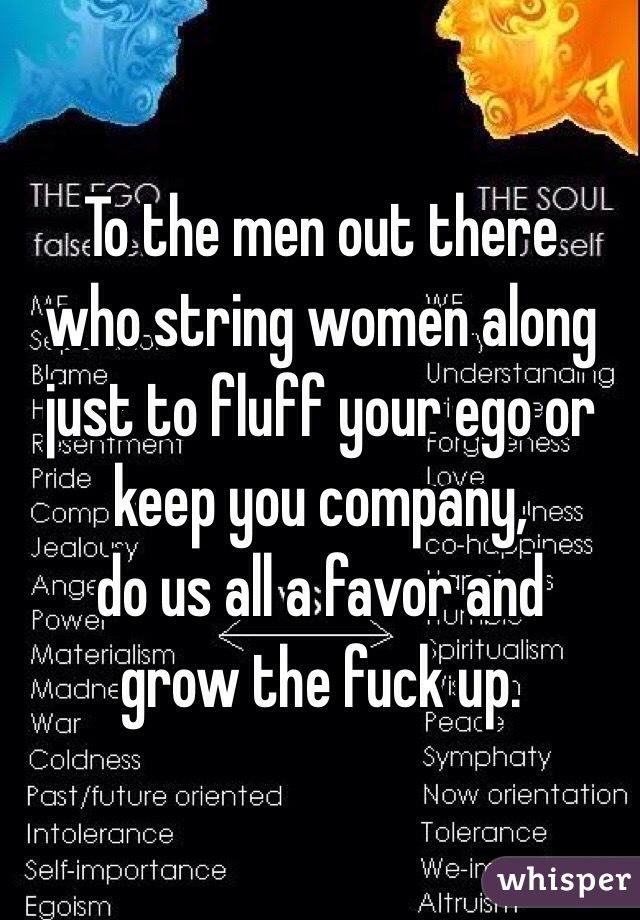 Why Do Men Fibre You Along
