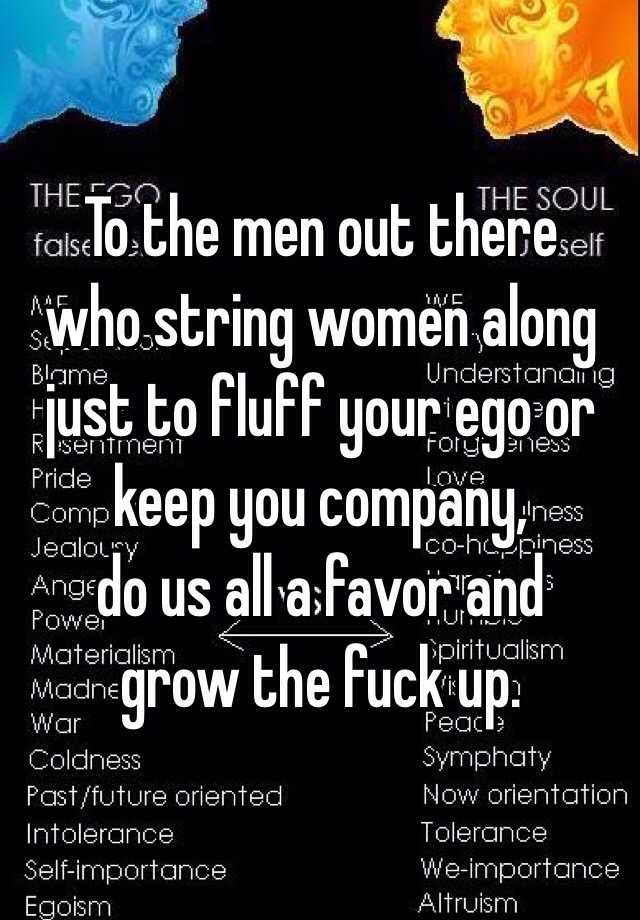 To the men out there who string women along just to fluff