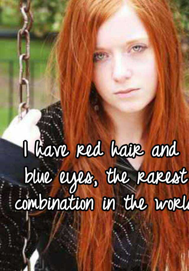 I Have Red Hair And Blue Eyes The Rarest Combination In The World