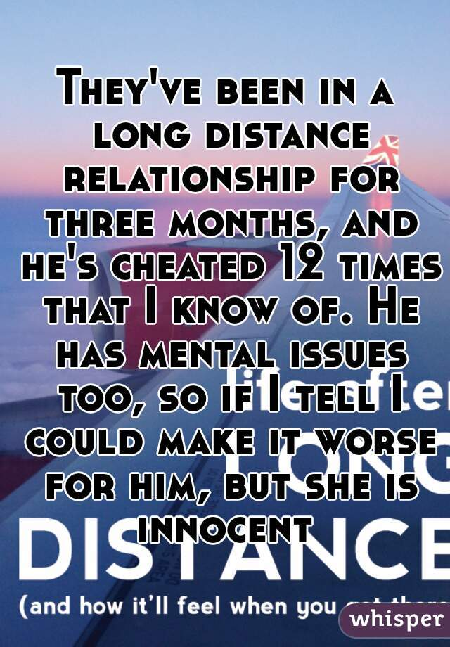 Signs hes cheating in a long distance relationship