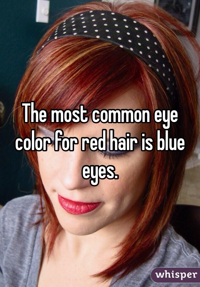 The Most Common Eye Color For Red Hair Is Blue Eyes