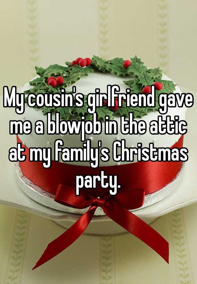 My cousins girlfriend gave me a blowjob in the attic at