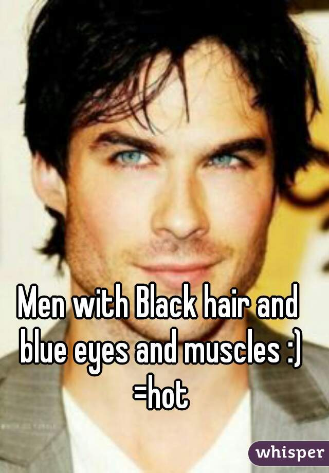 Men With Black Hair And Blue Eyes And Muscles Hot