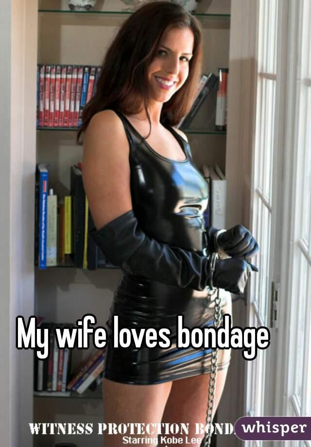 Bondage likes my wife How I