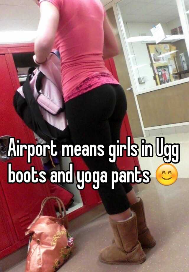 Airport Means Girls In Ugg Boots And Yoga Pants