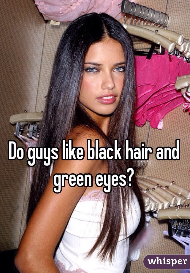 Do Guys Like Black Hair And Green Eyes