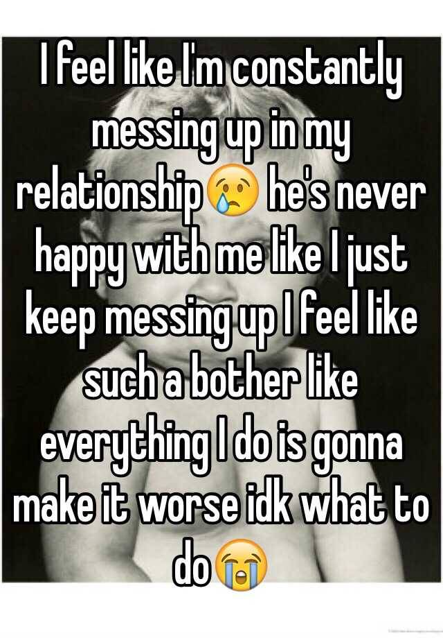 why do i keep messing up my relationship