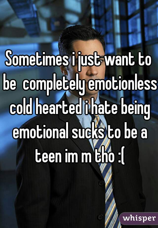 How to be cold hearted and emotionless