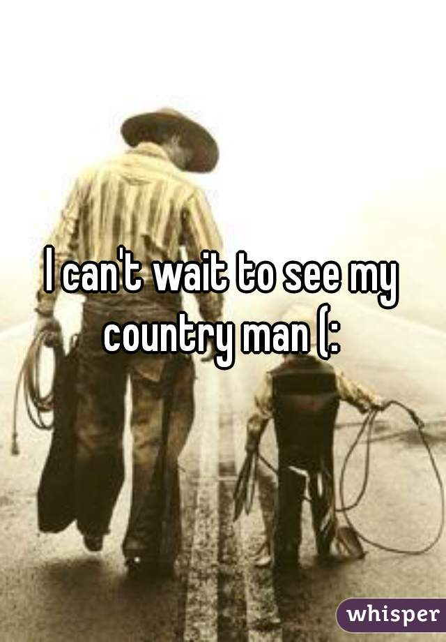 I can't wait to see my country man (: