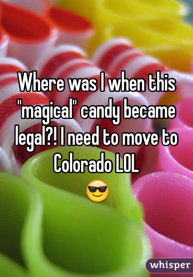 """Where was I when this """"magical"""" candy became legal?! I need to move to Colorado LOL 😎"""