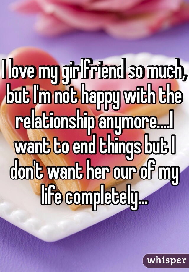 i m not happy in my relationship but i love him