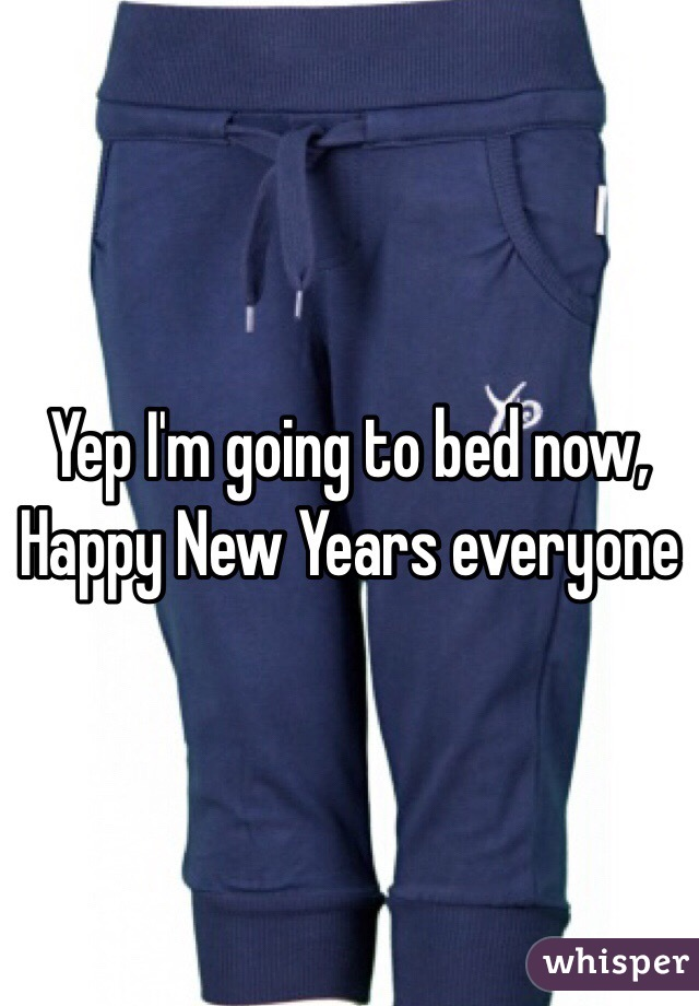 Yep I'm going to bed now, Happy New Years everyone