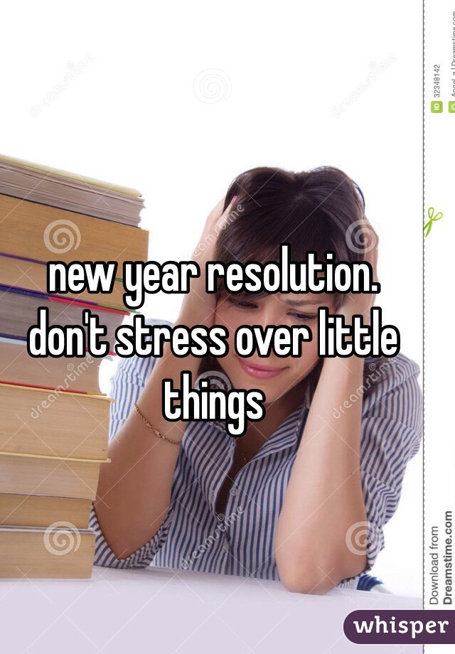 new year resolution. don't stress over little things