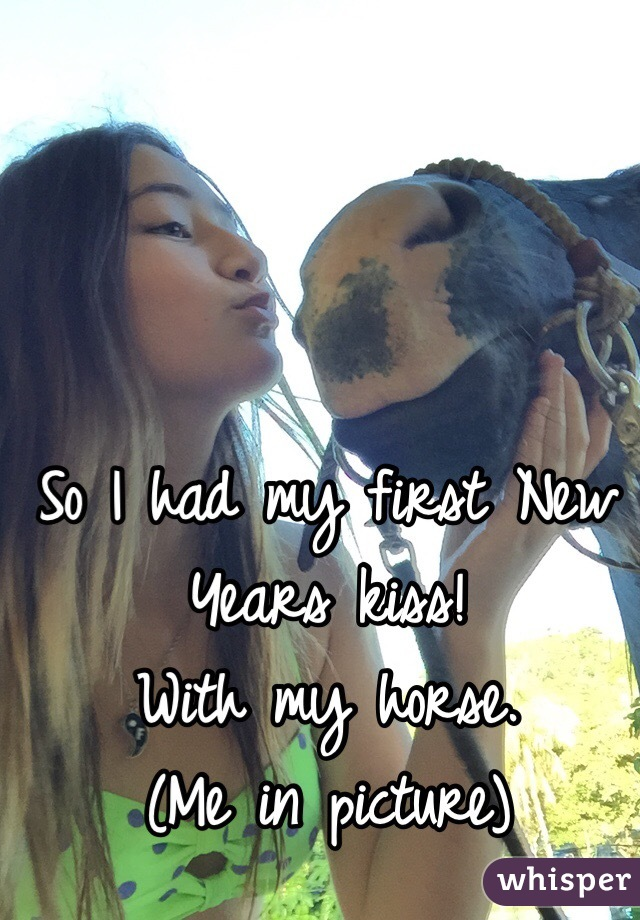 So I had my first New Years kiss! With my horse. (Me in picture)