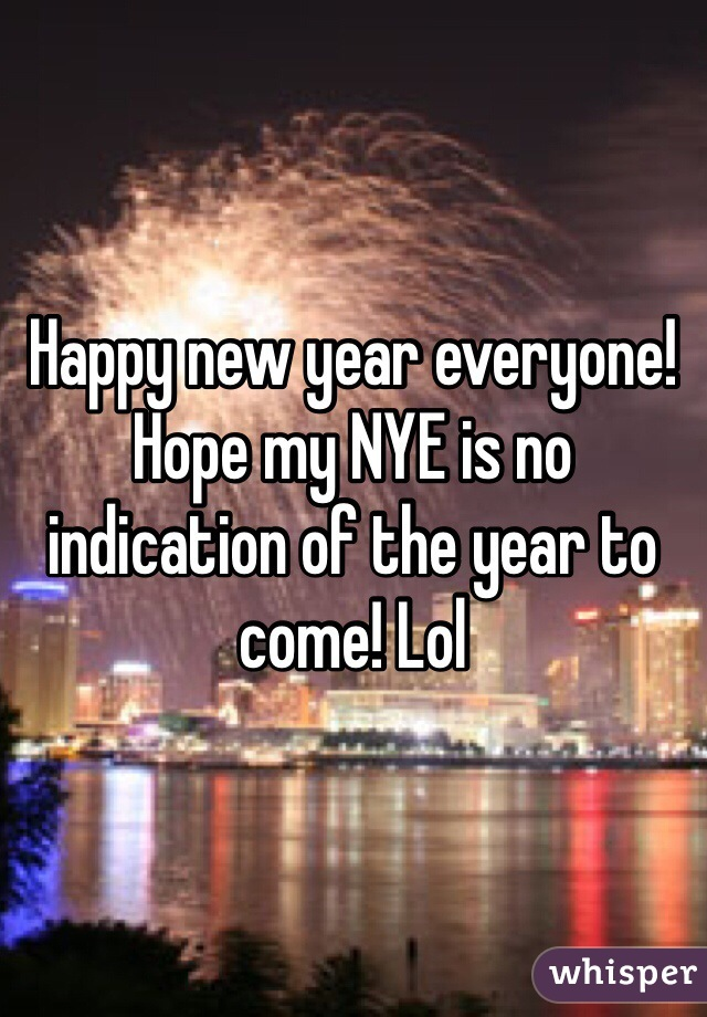 Happy new year everyone! Hope my NYE is no indication of the year to come! Lol