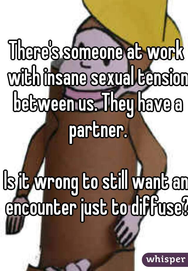 How to deal with sexual tension at work