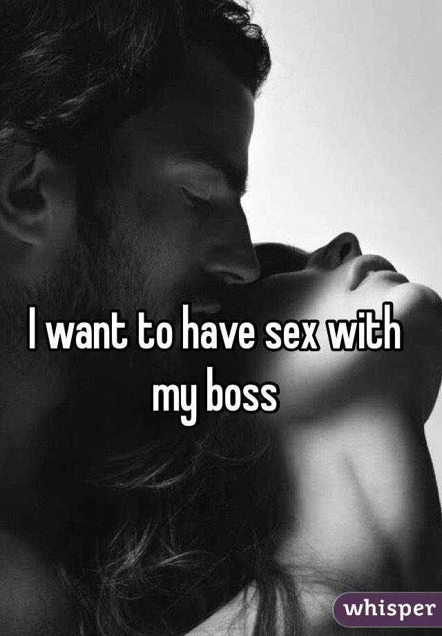 Have sex with my boss