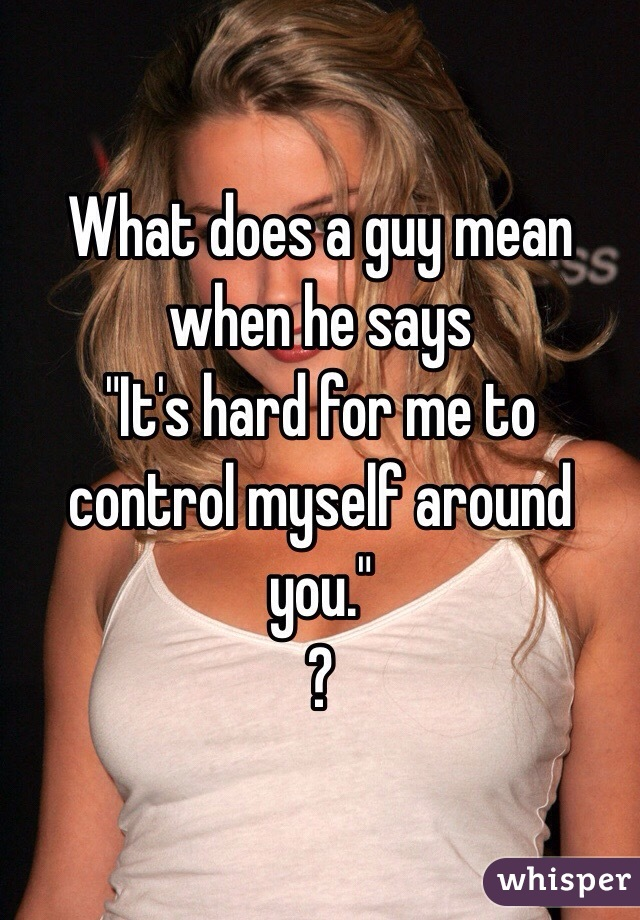 What does it mean when a guy is hard