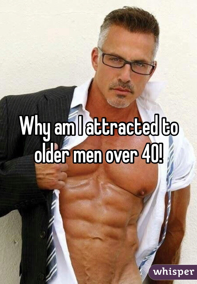 Why am i attracted to older men