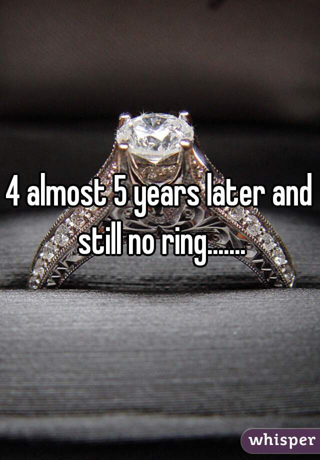 5 years and no ring