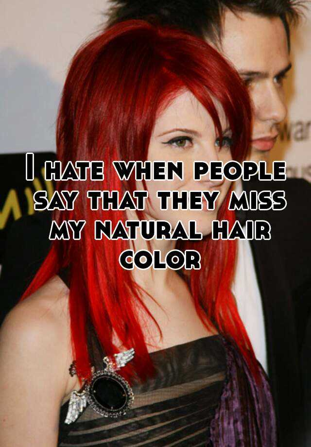I Hate When People Say That They Miss My Natural Hair Color