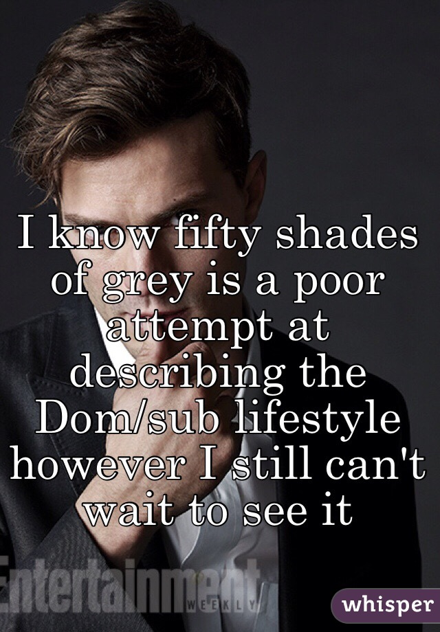 I Know Fifty Shades Of Grey Is A Poor Attempt At Describing The Dom