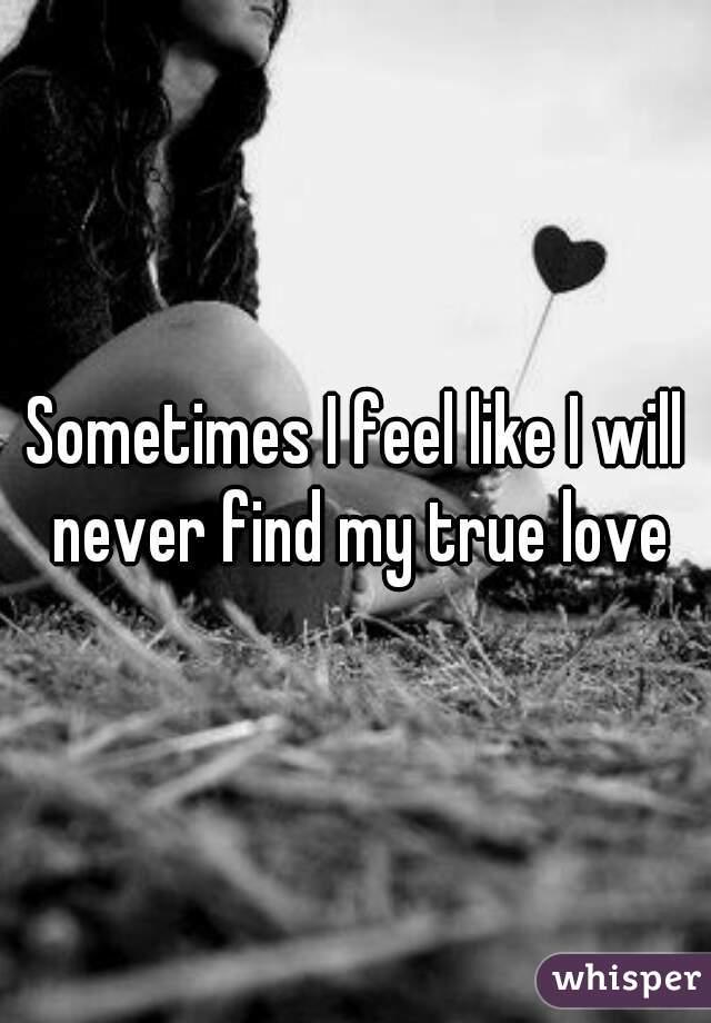 when am i going to find my true love