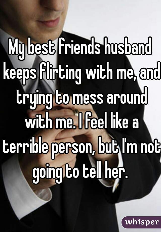 My Husband Flirts With My Best Friend