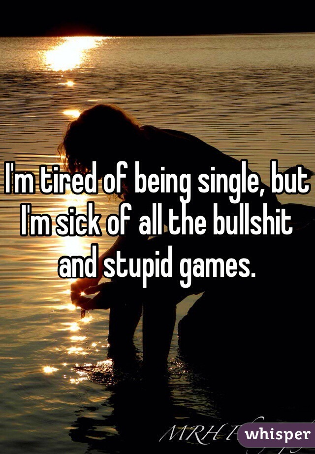 I m tired of being single