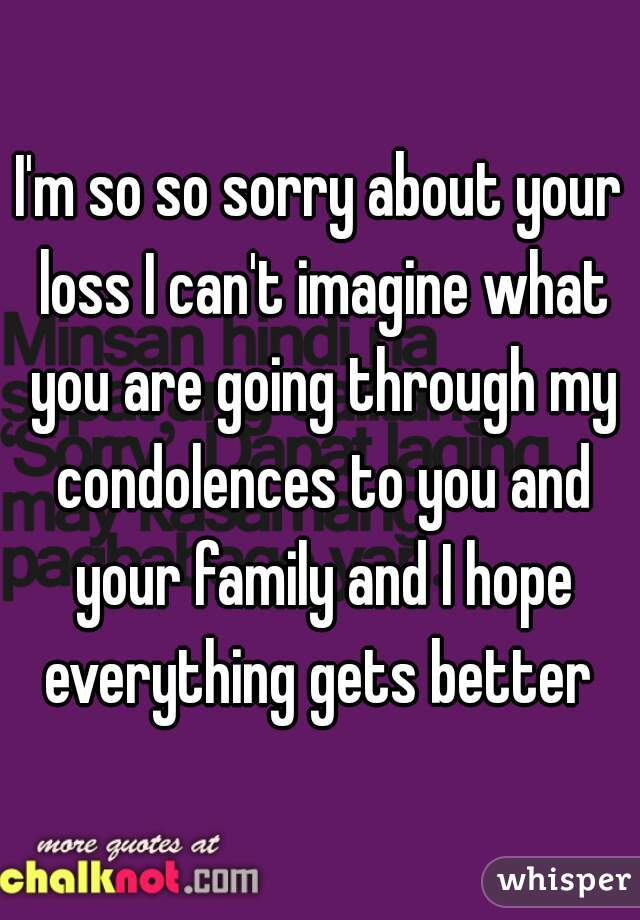 I\'m so so sorry about your loss I can\'t imagine what you are ...