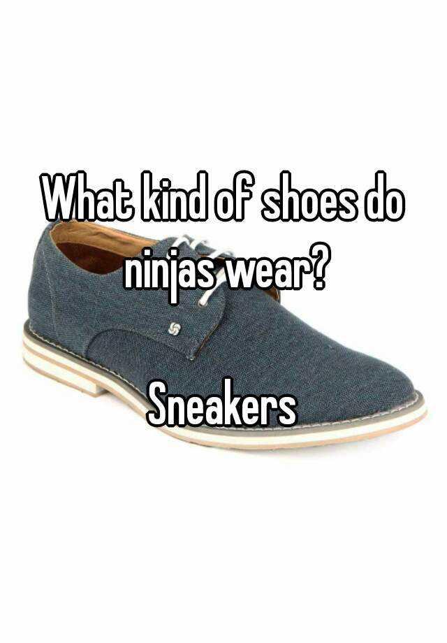 What Shoes Do Ninjas Wear Joke