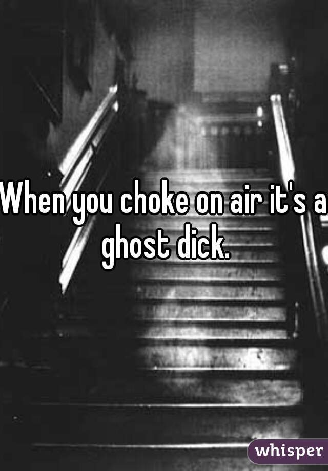 Choke On That Dick