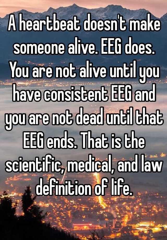 A Heartbeat Doesn T Make Someone Alive Eeg Does You Are Not Alive