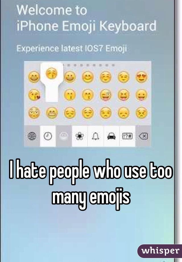 I hate people who use too many emojis
