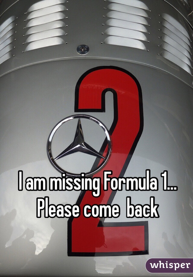 I am missing Formula 1... Please come  back