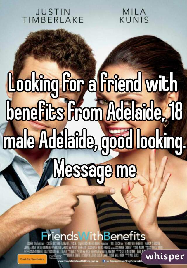 Looking for a friend with benefits from Adelaide, 18 male Adelaide, good looking. Message me