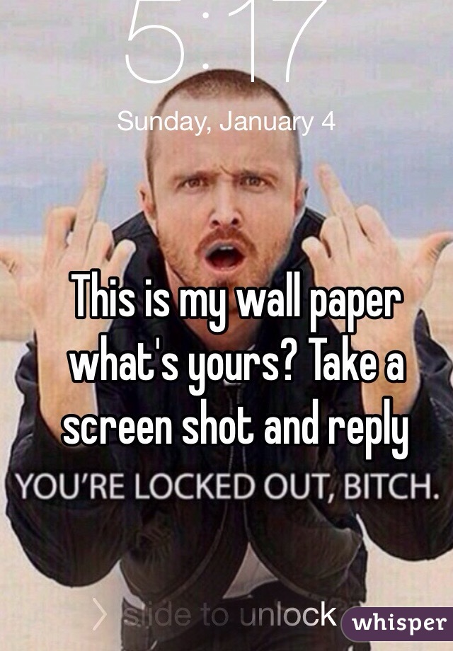 This is my wall paper what's yours? Take a screen shot and reply