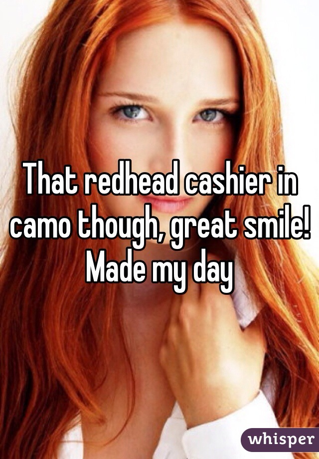 That redhead cashier in camo though, great smile! Made my day