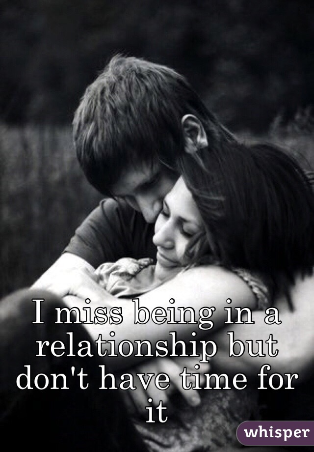 I miss being in a relationship but don't have time for it