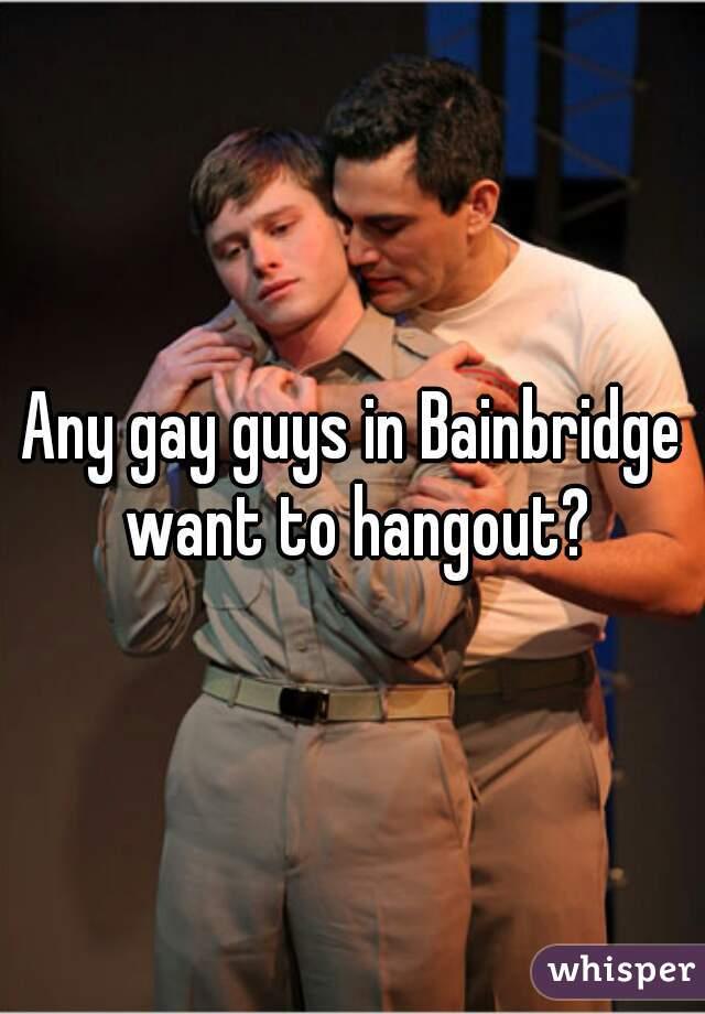 Any gay guys in Bainbridge want to hangout?