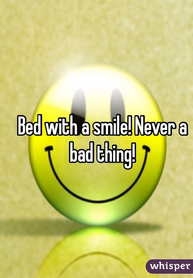 Bed with a smile! Never a bad thing!