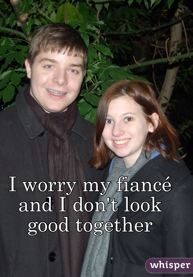 I worry my fiancé and I don't look good together