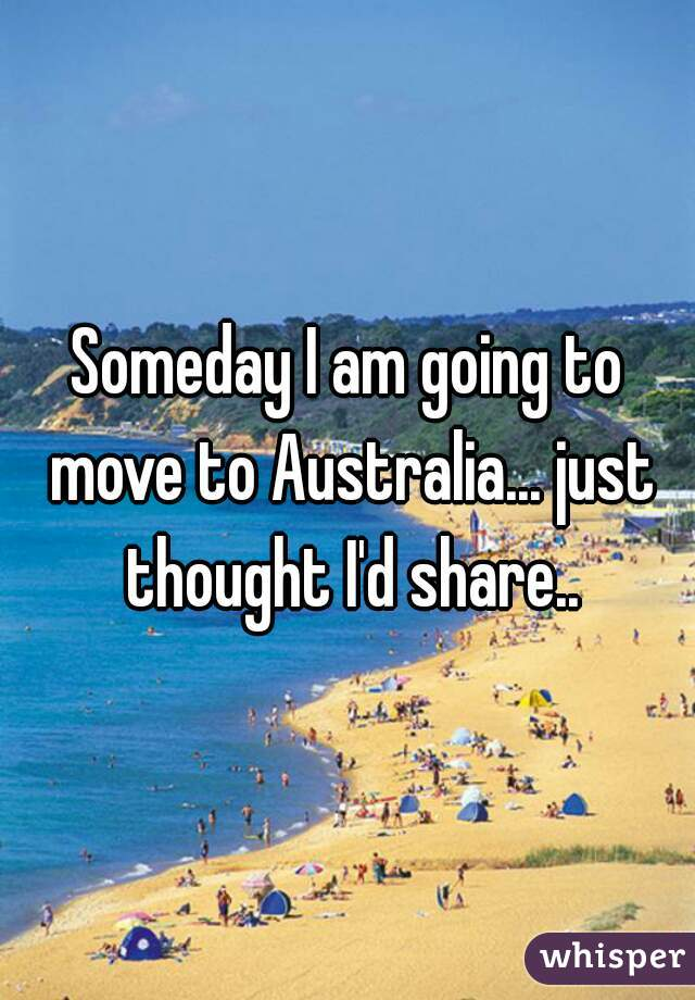 Someday I am going to move to Australia... just thought I'd share..