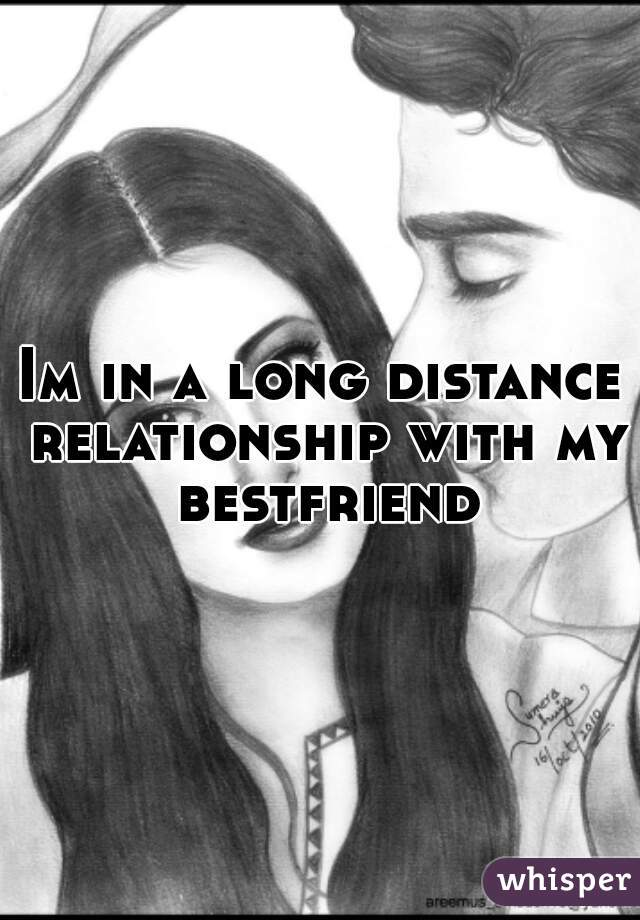 Im in a long distance relationship with my bestfriend