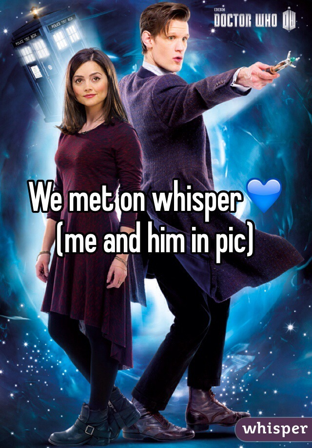 We met on whisper💙  (me and him in pic)