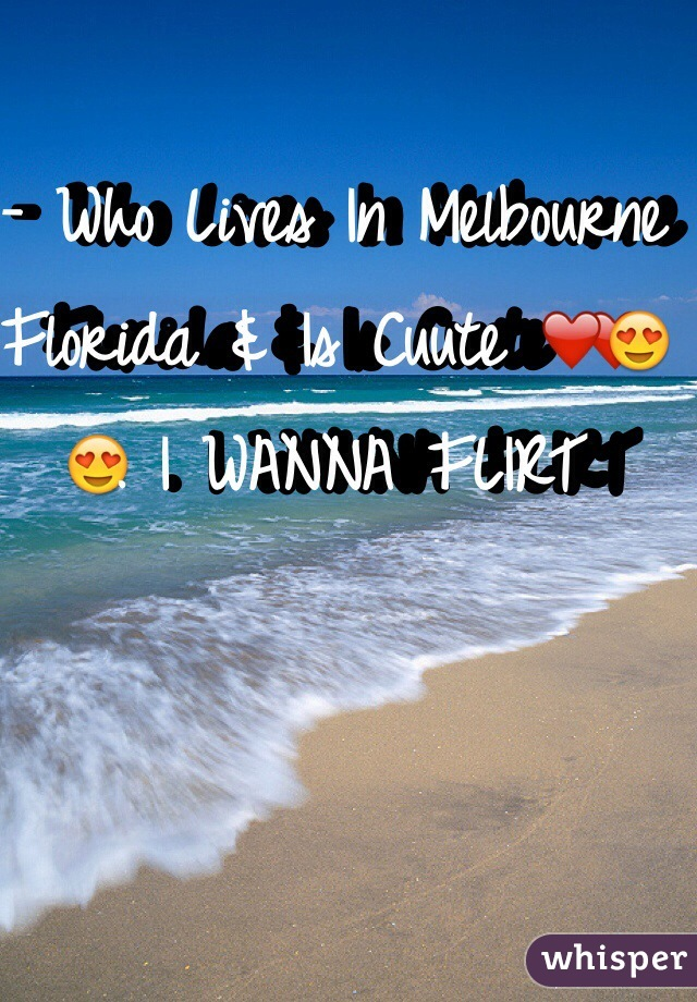 - Who Lives In Melbourne Florida & Is Cuute ❤️😍 . I WANNA FLIRT