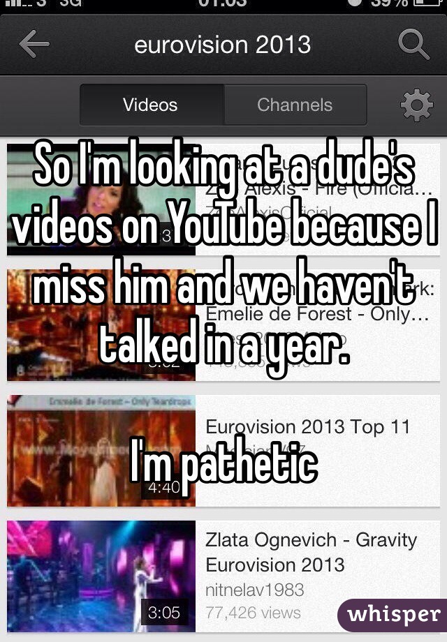 So I'm looking at a dude's videos on YouTube because I miss him and we haven't talked in a year.   I'm pathetic