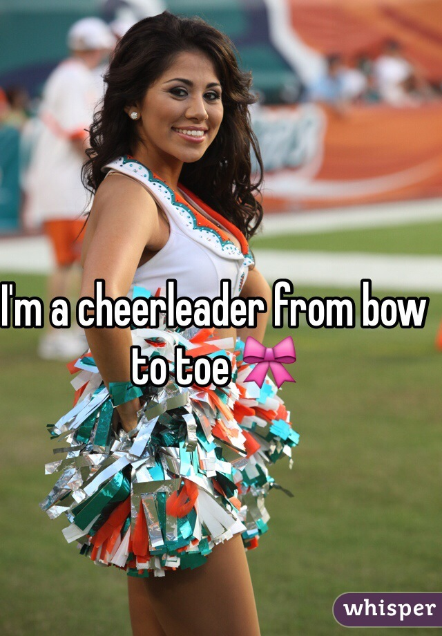 I'm a cheerleader from bow to toe 🎀