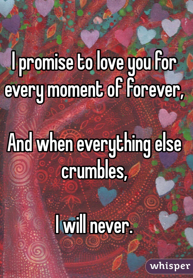 i promise to love you for every moment of forever and when